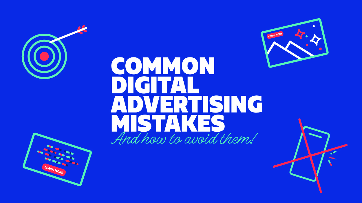 Common Digital Advertising Mistakes - And How to Avoid Them!