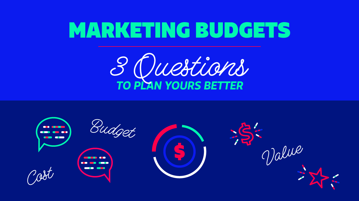 Marketing Budgets - Three Questions to Plan Yours Better